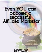 Even You Can Become a Successful Affiliate Marketer by Kristina Sanders