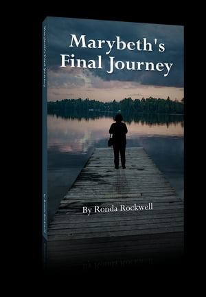 Marybeth's Final Journey A true story of the heart