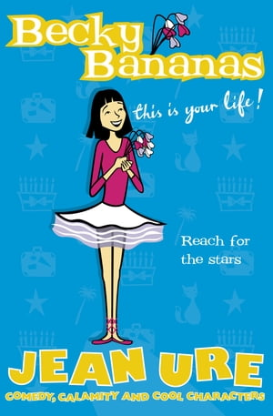 Becky Bananas: This Is Your Life by Jean Ure