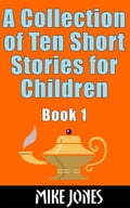 A Collection of Ten Short Stories for Children, Book 1 af89b786-024d-4460-b5fa-e67564d75184