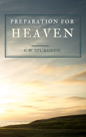 Preparation For Heaven by C.H. Spurgeon