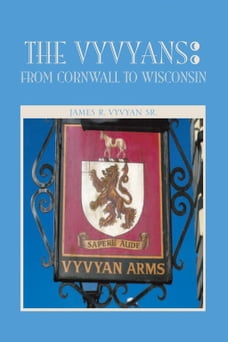 The Vyvyans : From Cornwall to Wisconsin: From Cornwall to Wisconsin