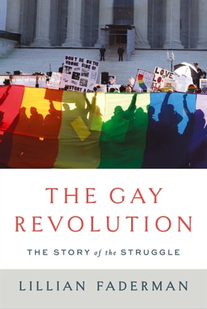The Gay Revolution The Story of the Struggle