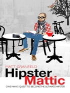 HipsterMattic: One man's quest to become the ultimate hipster by Matt Granfield