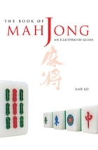 The Book of Mah Jong: An Illustrated Guide by Amy Lo