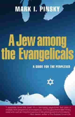 A Jew Among the Evangelicals: A Guide for the Perplexed by Mark Pinsky