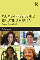 Women Presidents of Latin America: Beyond Family Ties?