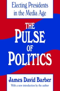 The Pulse of Politics: Electing Presidents in the Media Age