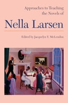 Approaches to Teaching the Novels of Nella Larsen by Jacquelyn Y. McLendon