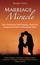 Marriage Miracle - The 7 Struggles That Destroy Christian Marriages & How to Overcome Them by Morgan Avery