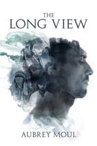 The Long View by Aubrey Moul