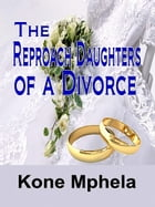 The Reproach Daughters of a Divorce by Kone Mphela