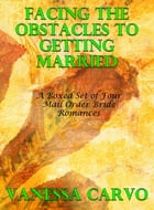 Facing The Obstacles To Getting Married: A Boxed Set of Four Mail Order Bride Romances by Vanessa Carvo