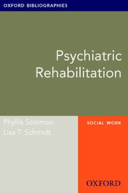 Book Psychiatric Rehabilitation: Oxford Bibliographies Online Research Guide by Phyllis Solomon