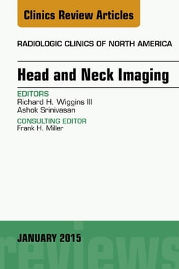 Book Head and Neck Imaging, An Issue of Radiologic Clinics of North America, E-Book by Richard H. Wiggins III, MD, CIIP, FSIIM