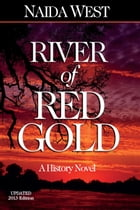 River of Red Gold, Updated 2013 Edition: A History Novel by Naida West