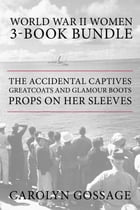 World War II Women 3-Book Bundle: The Accidental Captives / Greatcoats and Glamour Boots / Props on…