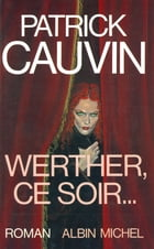 Werther, ce soir... by Patrick Cauvin