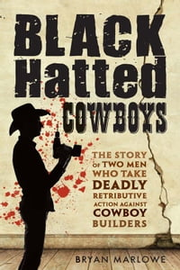 Black Hatted Cowboys: The Story of Two Men Who Take Deadly Retributive Action Against Cowboy…
