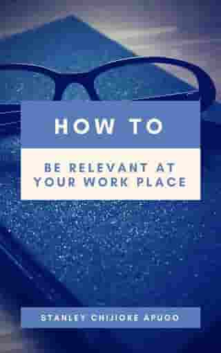 How to Be Relevant At Your Work Place