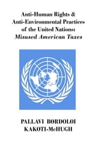 Anti-Human Rights & Anti-Environmental Practices of the United Nations: Misused American Taxes by Pallavi Kakoti-McHugh