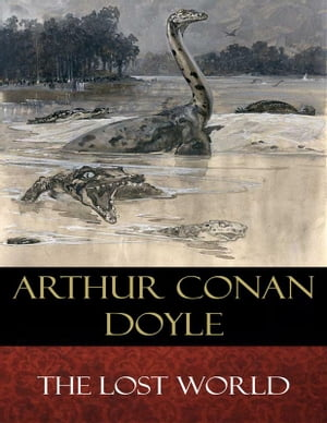 The Lost World: Illustrated by Arthur Conan Doyle