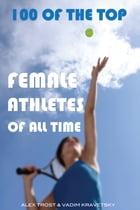 100 of the Top Female Athletes of All Time by alex trostanetskiy