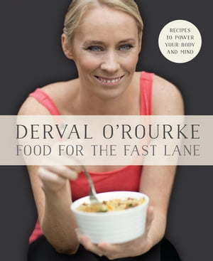 Food for the Fast Lane – Recipes to Power Your Body and Mind: Goodness In = Greatness Out de Derval O'Rourke