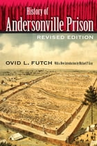 History of Andersonville Prison by Ovid L. Futch
