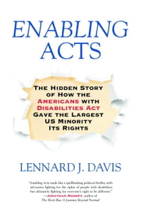 Enabling Acts: The Hidden Story of How the Americans with Disabilities Act Gave the Largest US…