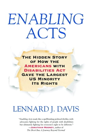 Enabling Acts The Hidden Story of How the Americans with Disabilities Act Gave the Largest US Minority Its Rights