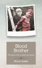 Blood Brother: The gene that rocked my family by Mona Gable
