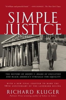 Book Simple Justice: The History of Brown v. Board of Education and Black America's Struggle for Equality by Richard Kluger