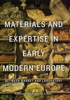 Materials and Expertise in Early Modern Europe: Between Market and Laboratory by Ursula Klein