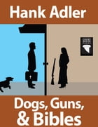 Dogs, Guns, and Bibles by Hank Adler