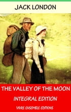 The Valley of the Moon, With detailed Biography by Jack London