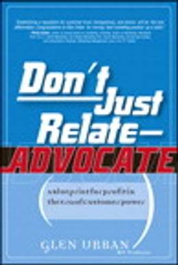 Book Don't Just Relate - Advocate!: A Blueprint for Profit in the Era of Customer Power by Glen Urban