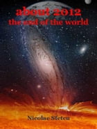About 2012, The End of the World by Nicolae Sfetcu