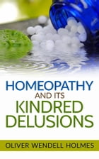 Homeopathy and its Kindred Delusions by Oliver Wendell Holmes