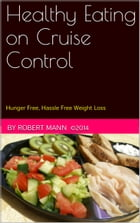Eating on Cruise Control: Hassle Free Weight Loss by Robert Mann