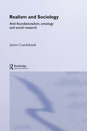 Realism and Sociology Anti-Foundationalism,  Ontology and Social Research