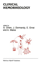 Clinical Hemorheology: Applications in Cardiovascular and Hematological Disease, Diabetes, Surgery and Gynecology by S. Chien