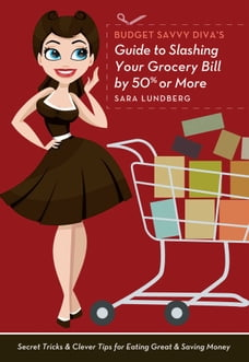 Budget Savvy Diva's Guide to Slashing Your Grocery Bill by 50% or More: Secret Tricks and Clever…