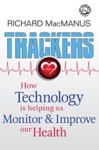 Trackers: How technology is helping us monitor and improve our health by Richard MacManus