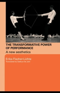 The Transformative Power of Performance: A New Aesthetics