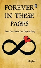 Forever in These Pages by Meghna