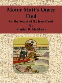 Motor Matt's Queer Find: Or the Secret of the Iron Chest