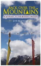 Back Over the Mountains: A Journey to the Buddha Within by Jane Marshall