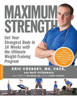 Book Maximum Strength: Get Your Strongest Body in 16 Weeks with the Ultimate Weight-Training Program by M.A. Eric Cressey CSCS, CSCS