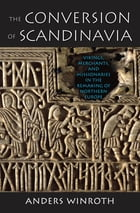 The Conversion of Scandinavia by Anders Winroth